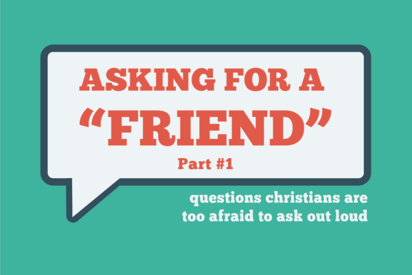 Asking For a 'Friend' sermon series graphic.